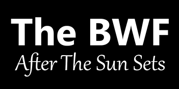 The BWF: After The Sun Sets